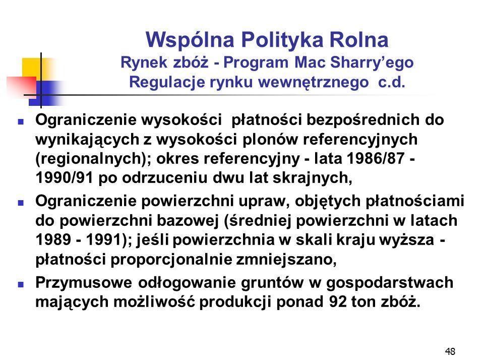 48 Wspólna Polityka Rolna Rynek zbóż - Program Mac Sharry'ego Regulacje rynku wewnętrznego c.d.