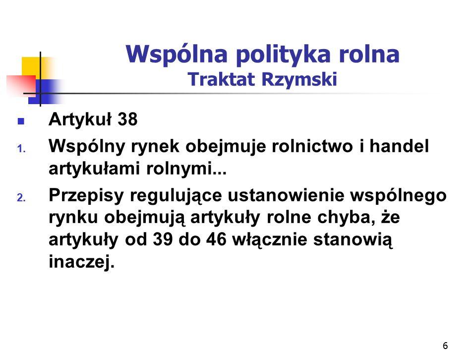 6 Wspólna polityka rolna Traktat Rzymski Artykuł 38 1.