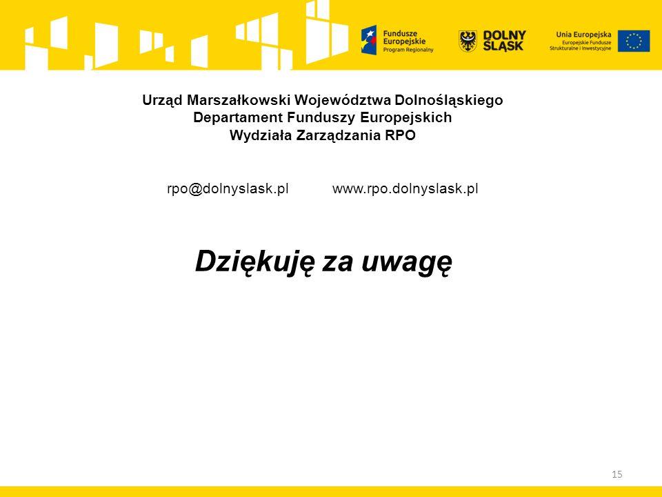 15 Urząd Marszałkowski Województwa Dolnośląskiego Departament Funduszy Europejskich Wydziała Zarządzania RPO rpo@dolnyslask.pl www.rpo.dolnyslask.pl Dziękuję za uwagę