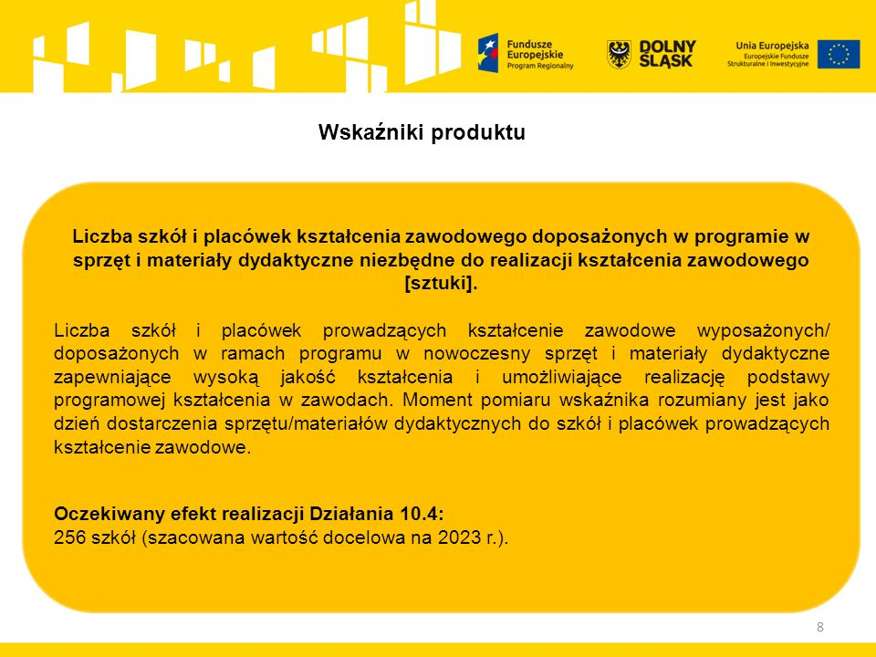 8 Liczba szkół i placówek kształcenia zawodowego doposażonych w programie w sprzęt i materiały dydaktyczne niezbędne do realizacji kształcenia zawodowego [sztuki].