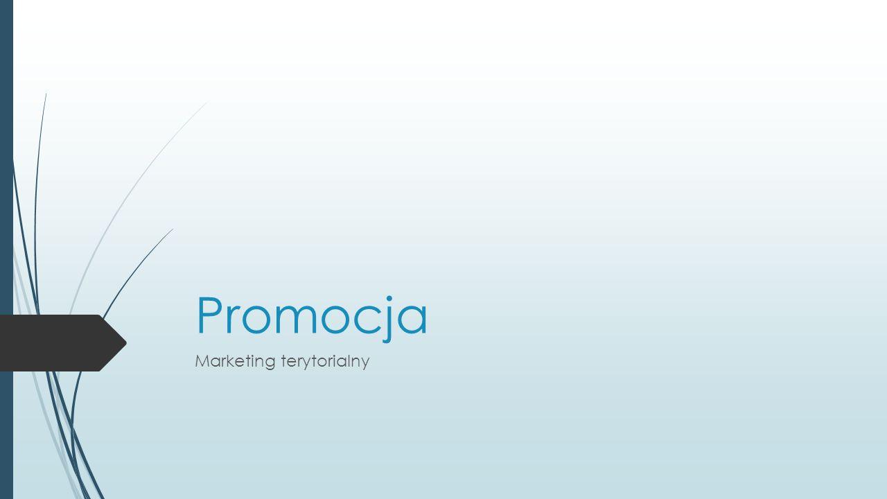 Narzędzia promocji marketingu terytorialnego  Reklama  Akwizycja  Promocja osobista i marketing bezpośredni  PR  wydarzenia