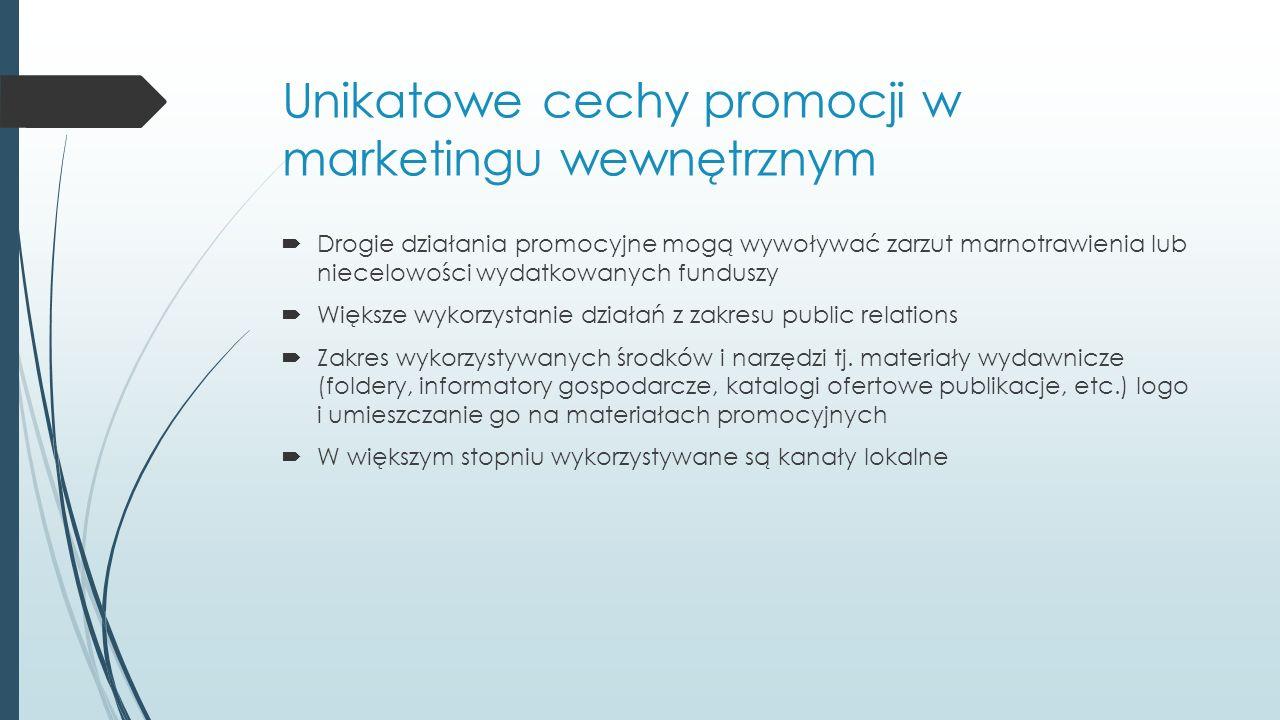 Unikatowe cechy promocji w marketingu wewnętrznym  Drogie działania promocyjne mogą wywoływać zarzut marnotrawienia lub niecelowości wydatkowanych funduszy  Większe wykorzystanie działań z zakresu public relations  Zakres wykorzystywanych środków i narzędzi tj.