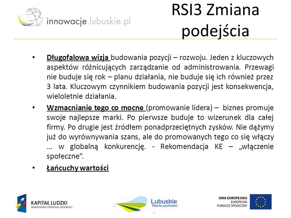 Lubuskie - w drodze do innowacji Nowa Sól, 25 lutego 2013 r. Długofalowa wizja budowania pozycji – rozwoju. Jeden z kluczowych aspektów różnicujących