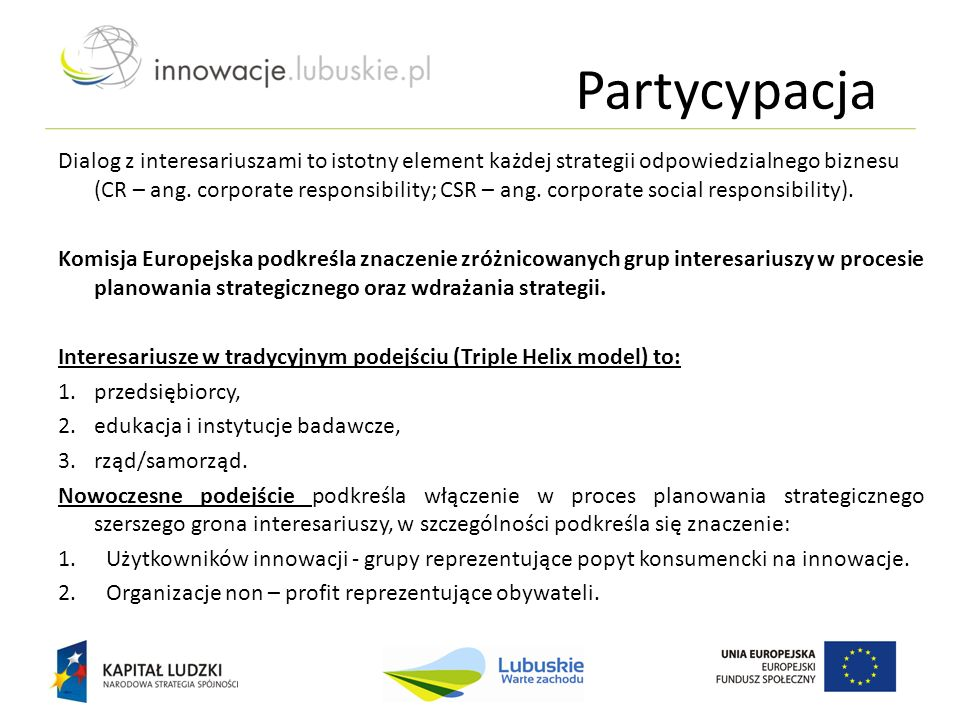 Partycypacja Dialog z interesariuszami to istotny element każdej strategii odpowiedzialnego biznesu (CR – ang. corporate responsibility; CSR – ang. co
