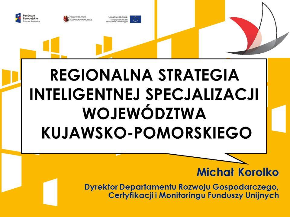 Michał Korolko Dyrektor Departamentu Rozwoju Gospodarczego, Certyfikacji i Monitoringu Funduszy Unijnych REGIONALNA STRATEGIA INTELIGENTNEJ SPECJALIZA