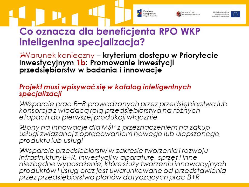 Co oznacza dla beneficjenta RPO WKP inteligentna specjalizacja?  Warunek konieczny – kryterium dostępu w Priorytecie Inwestycyjnym 1b: Promowanie inw