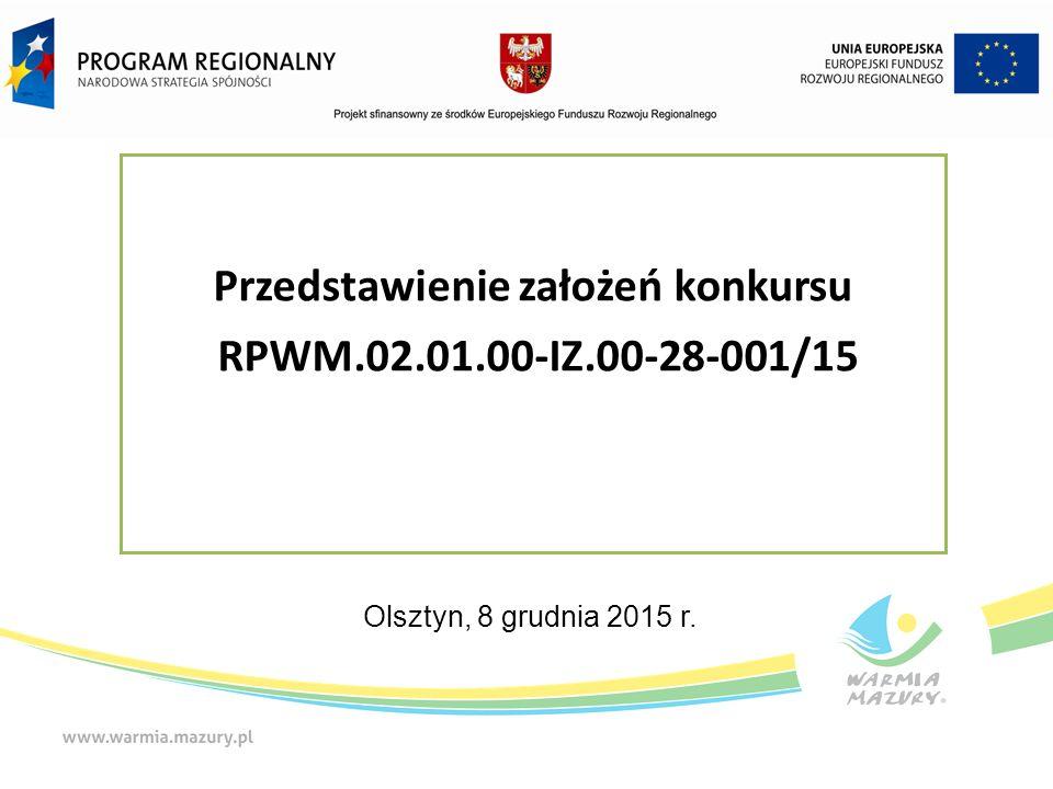 Przedstawienie założeń konkursu RPWM.02.01.00-IZ.00-28-001/15 Olsztyn, 8 grudnia 2015 r.
