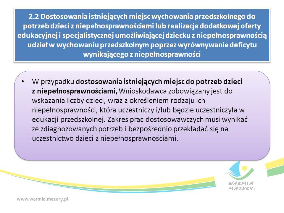 2.2 Dostosowania istniejących miejsc wychowania przedszkolnego do potrzeb dzieci z niepełnosprawnościami lub realizacja dodatkowej oferty edukacyjnej i specjalistycznej umożliwiającej dziecku z niepełnosprawnością udział w wychowaniu przedszkolnym poprzez wyrównywanie deficytu wynikającego z niepełnosprawności W przypadku dostosowania istniejących miejsc do potrzeb dzieci z niepełnosprawnościami, Wnioskodawca zobowiązany jest do wskazania liczby dzieci, wraz z określeniem rodzaju ich niepełnosprawności, która uczestniczy i/lub będzie uczestniczyła w edukacji przedszkolnej.