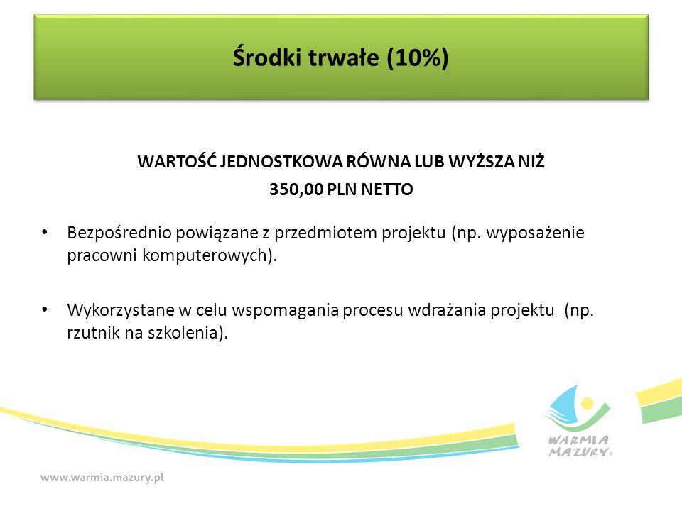 WARTOŚĆ JEDNOSTKOWA RÓWNA LUB WYŻSZA NIŻ 350,00 PLN NETTO Bezpośrednio powiązane z przedmiotem projektu (np.