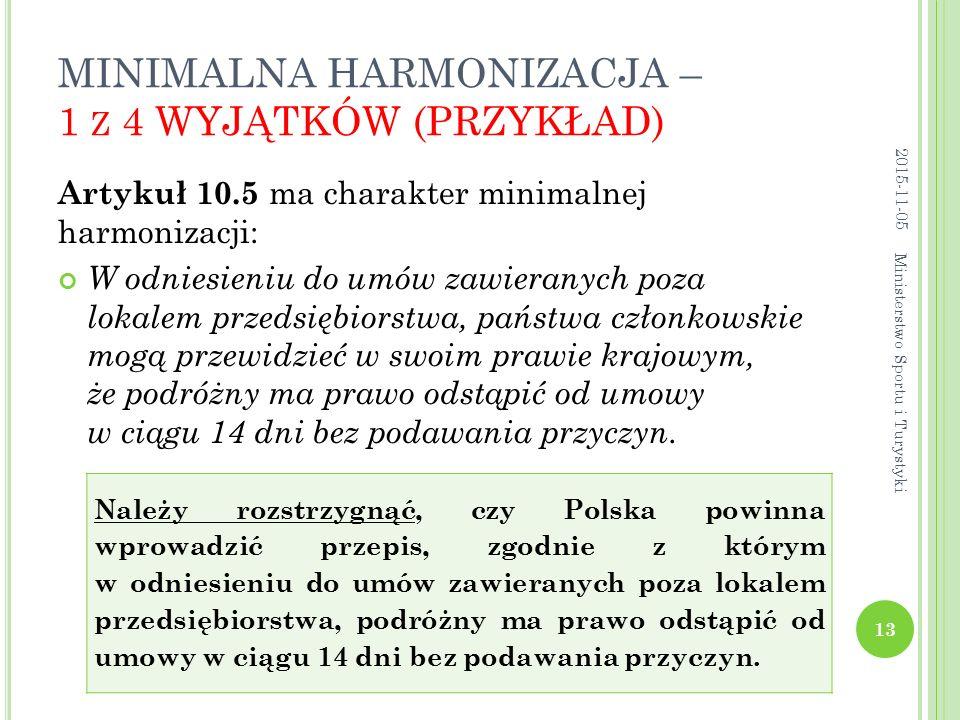 MINIMALNA HARMONIZACJA – 1 Z 4 WYJĄTKÓW (PRZYKŁAD) Artykuł 10.5 ma charakter minimalnej harmonizacji: W odniesieniu do umów zawieranych poza lokalem p