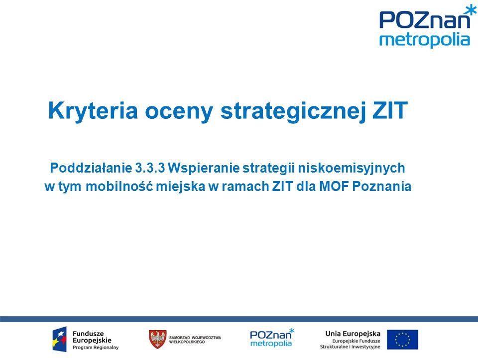 Kryteria oceny strategicznej ZIT Poddziałanie 3.3.3 Wspieranie strategii niskoemisyjnych w tym mobilność miejska w ramach ZIT dla MOF Poznania