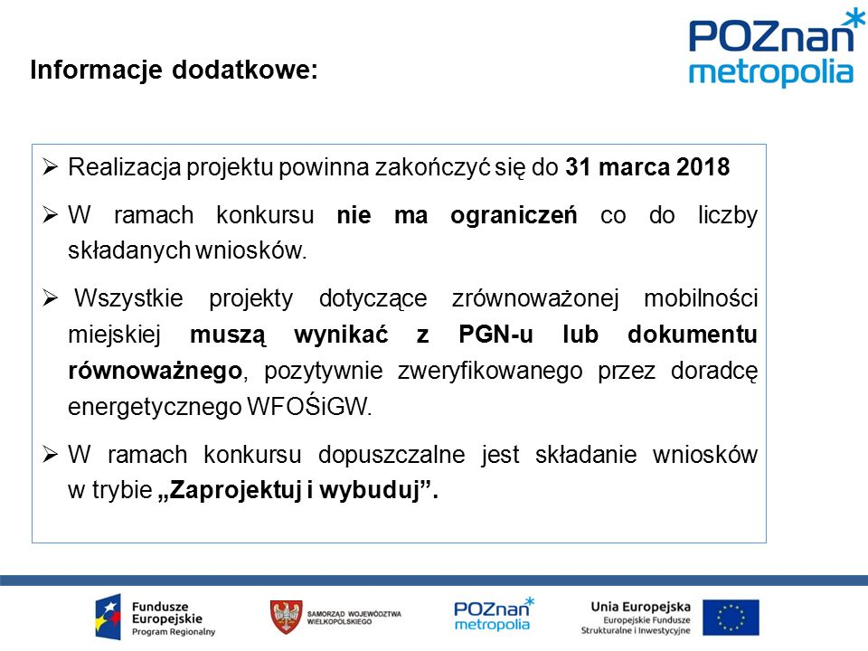  Realizacja projektu powinna zakończyć się do 31 marca 2018  W ramach konkursu nie ma ograniczeń co do liczby składanych wniosków.