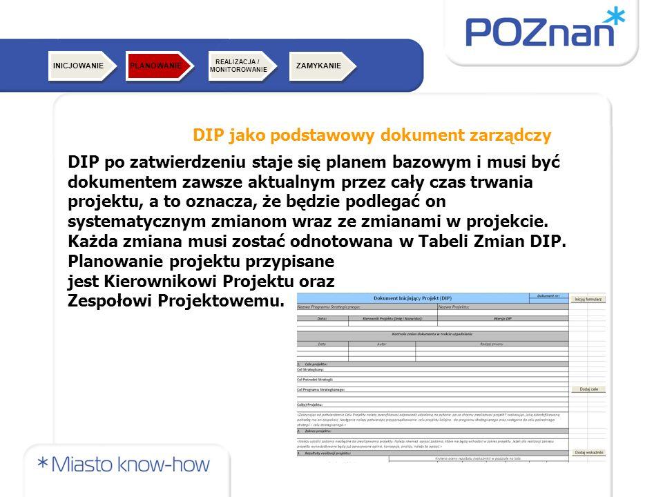 DIP jako podstawowy dokument zarządczy DIP po zatwierdzeniu staje się planem bazowym i musi być dokumentem zawsze aktualnym przez cały czas trwania projektu, a to oznacza, że będzie podlegać on systematycznym zmianom wraz ze zmianami w projekcie.