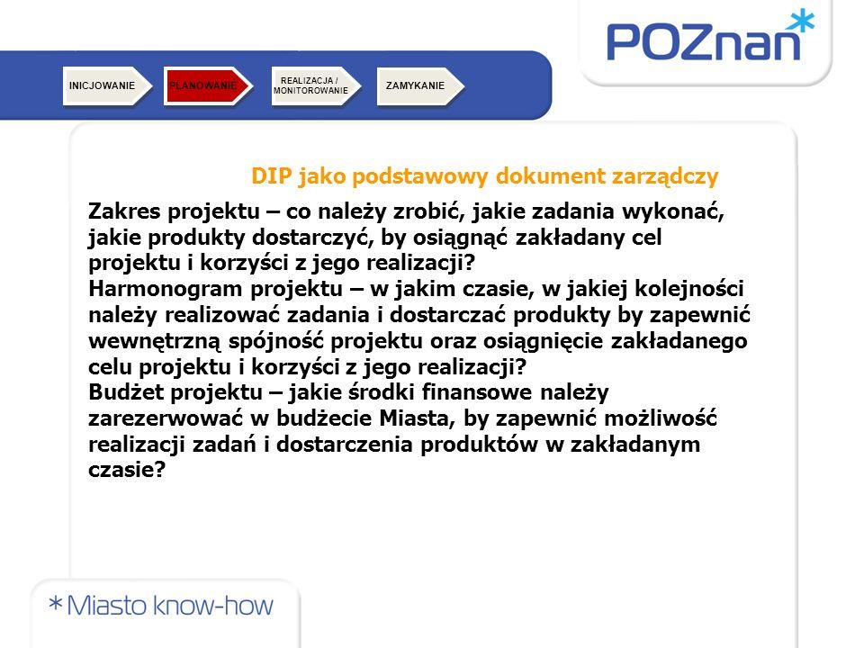 DIP jako podstawowy dokument zarządczy Zakres projektu – co należy zrobić, jakie zadania wykonać, jakie produkty dostarczyć, by osiągnąć zakładany cel projektu i korzyści z jego realizacji.