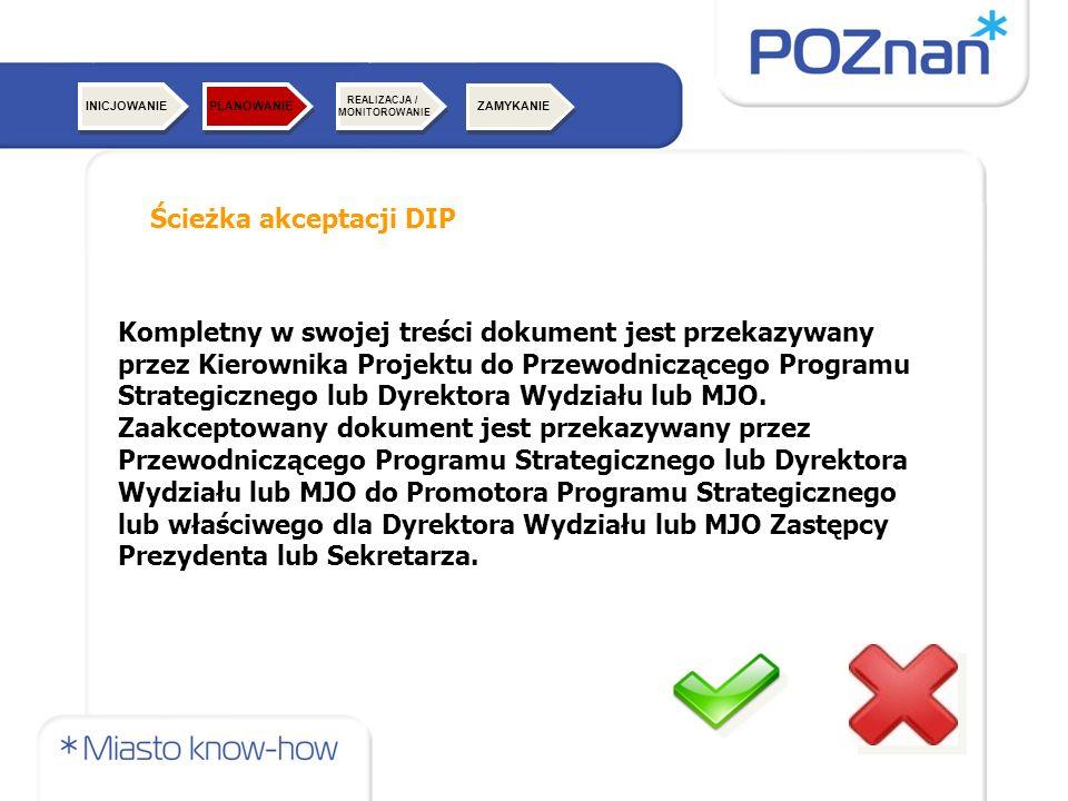 Ścieżka akceptacji DIP Kompletny w swojej treści dokument jest przekazywany przez Kierownika Projektu do Przewodniczącego Programu Strategicznego lub Dyrektora Wydziału lub MJO.