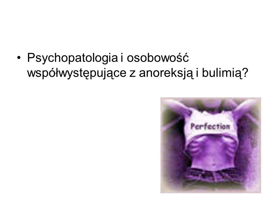 Psychopatologia i osobowość współwystępujące z anoreksją i bulimią