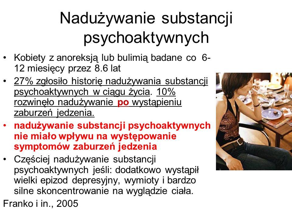 Nadużywanie substancji psychoaktywnych Kobiety z anoreksją lub bulimią badane co 6- 12 miesięcy przez 8.6 lat 27% zgłosiło historię nadużywania substancji psychoaktywnych w ciągu życia.