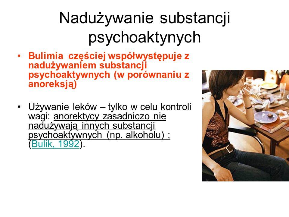 Nadużywanie substancji psychoaktynych Bulimia częściej współwystępuje z nadużywaniem substancji psychoaktywnych (w porównaniu z anoreksją) Używanie leków – tylko w celu kontroli wagi: anorektycy zasadniczo nie nadużywają innych substancji psychoaktywnych (np.