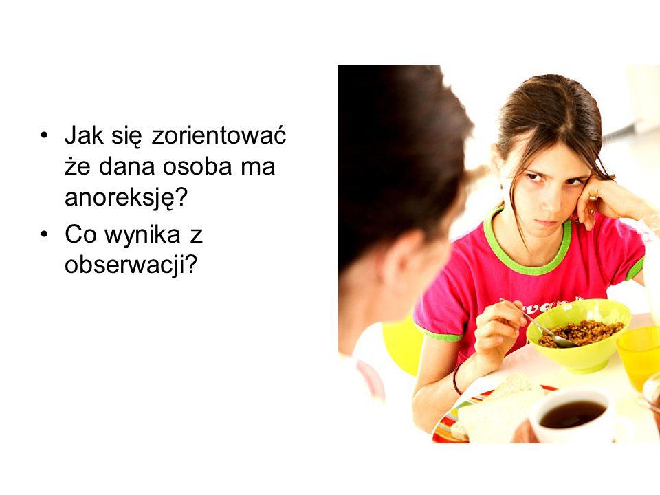 Jak się zorientować że dana osoba ma anoreksję Co wynika z obserwacji