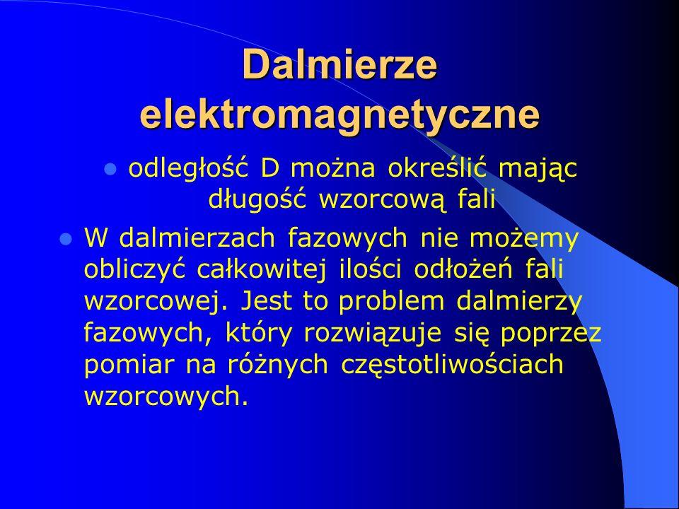 Dalmierze elektromagnetyczne odległość D można określić mając długość wzorcową fali W dalmierzach fazowych nie możemy obliczyć całkowitej ilości odłożeń fali wzorcowej.