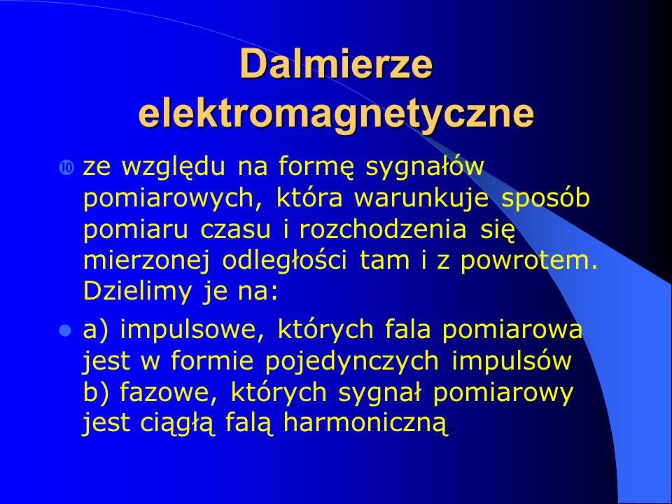 Dalmierze elektromagnetyczne  ze względu na formę sygnałów pomiarowych, która warunkuje sposób pomiaru czasu i rozchodzenia się mierzonej odległości tam i z powrotem.