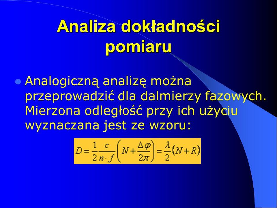 Analiza dokładności pomiaru Analogiczną analizę można przeprowadzić dla dalmierzy fazowych. Mierzona odległość przy ich użyciu wyznaczana jest ze wzor