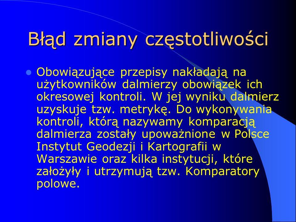 Błąd zmiany częstotliwości Obowiązujące przepisy nakładają na użytkowników dalmierzy obowiązek ich okresowej kontroli. W jej wyniku dalmierz uzyskuje
