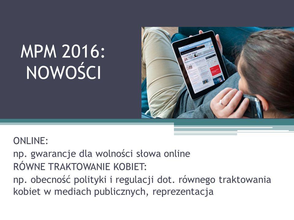 MPM 2016: NOWOŚCI ONLINE: np. gwarancje dla wolności słowa online RÓWNE TRAKTOWANIE KOBIET: np.
