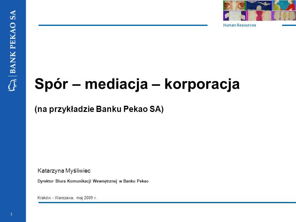 1 Spór – mediacja – korporacja (na przykładzie Banku Pekao SA) Katarzyna Myśliwiec Dyrektor Biura Komunikacji Wewnętrznej w Banku Pekao Kraków - Warszawa, maj 2009 r.