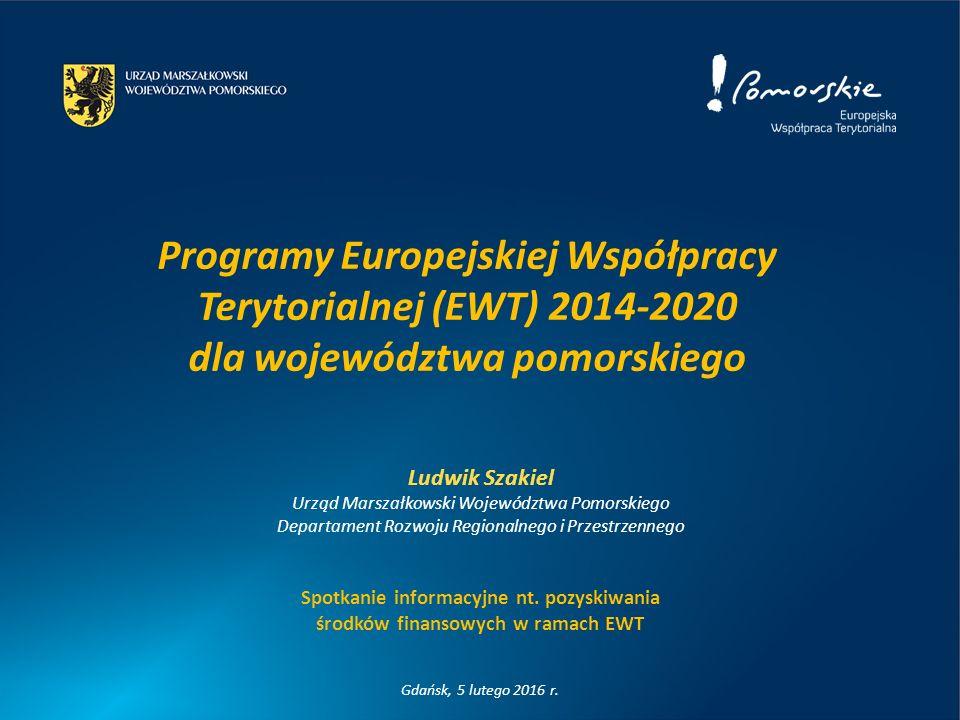 Programy Europejskiej Współpracy Terytorialnej (EWT) 2014-2020 dla województwa pomorskiego Ludwik Szakiel Urząd Marszałkowski Województwa Pomorskiego Departament Rozwoju Regionalnego i Przestrzennego Spotkanie informacyjne nt.