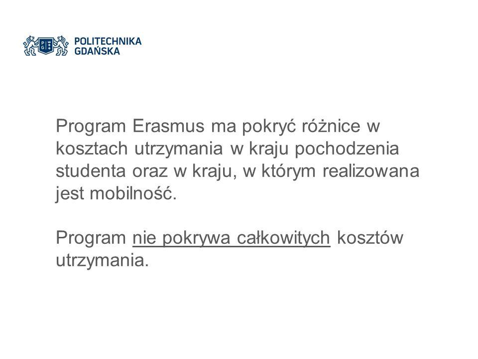Program Erasmus ma pokryć różnice w kosztach utrzymania w kraju pochodzenia studenta oraz w kraju, w którym realizowana jest mobilność.