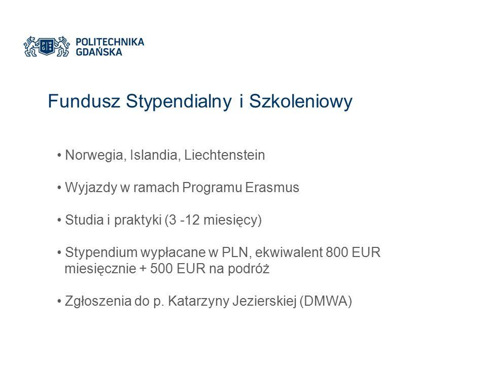 Fundusz Stypendialny i Szkoleniowy Norwegia, Islandia, Liechtenstein Wyjazdy w ramach Programu Erasmus Studia i praktyki (3 -12 miesięcy) Stypendium wypłacane w PLN, ekwiwalent 800 EUR miesięcznie + 500 EUR na podróż Zgłoszenia do p.