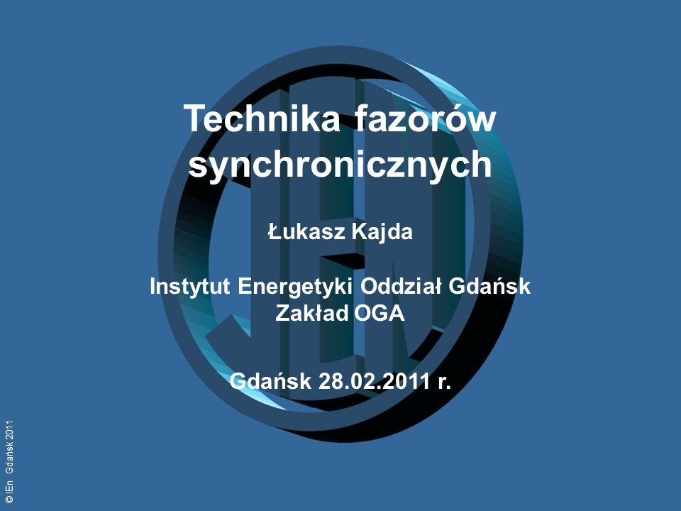 © IEn Gdańsk 2011 Technika fazorów synchronicznych Łukasz Kajda Instytut Energetyki Oddział Gdańsk Zakład OGA Gdańsk 28.02.2011 r.