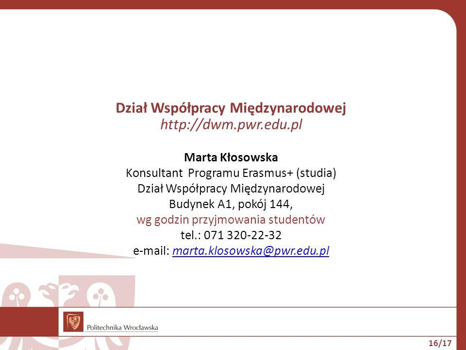 Dział Współpracy Międzynarodowej http://dwm.pwr.edu.pl Marta Kłosowska Konsultant Programu Erasmus+ (studia) Dział Współpracy Międzynarodowej Budynek