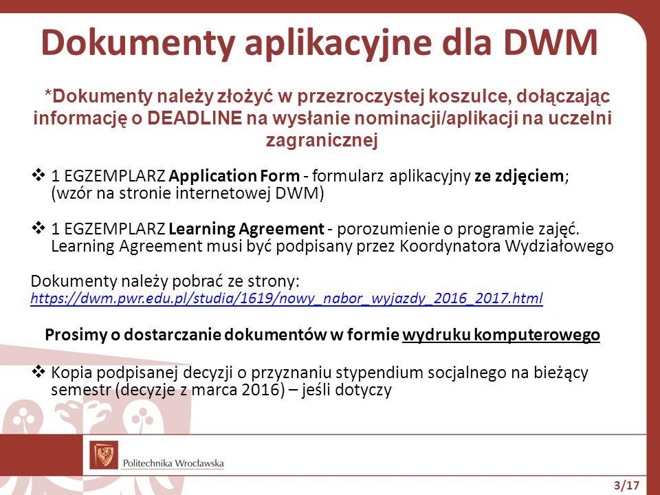 Dokumenty aplikacyjne dla DWM  Potwierdzenie znajomości języka obcego: a)osoby zwolnione z egzaminu językowego: kserokopia certyfikatu językowego lub wydruk strony z indeksu elektronicznego podpisanej przez Dziekanat lub zaświadczenia o zaliczeniu języka w SJO b)osoby, które zdawały egzamin językowy w SJO 19.03.2016 nie muszą składać żadnych zaświadczeń  Przyjmowany będzie tylko komplet dokumentów  Rejestracja on-line na stronie DWM (login i hasło po złożeniu dokumentów) 4/17