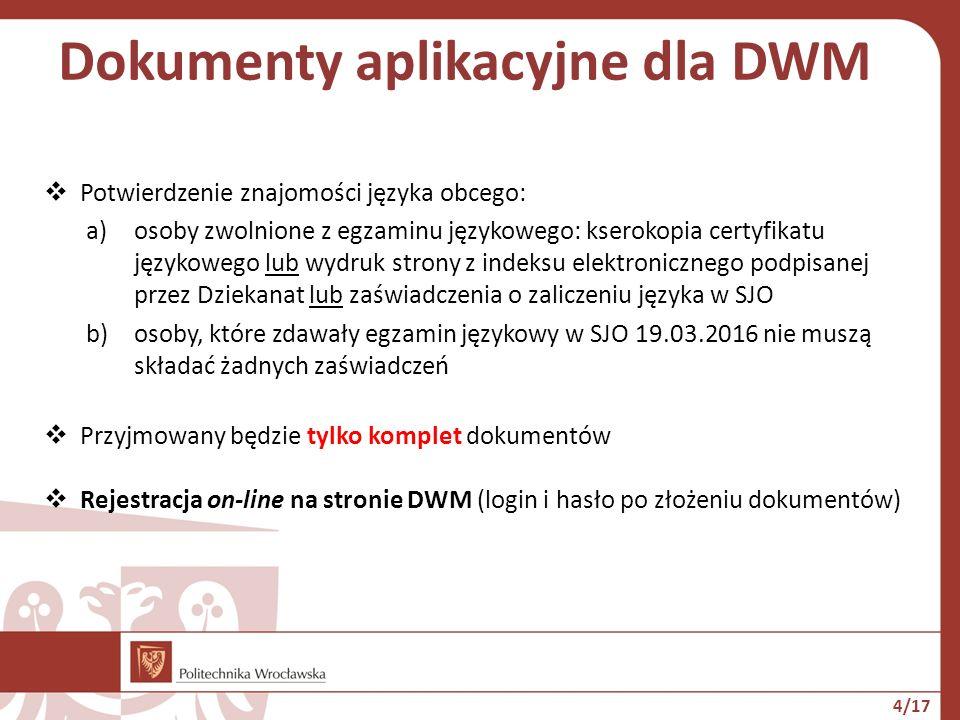 Dokumenty aplikacyjne dla DWM  Potwierdzenie znajomości języka obcego: a)osoby zwolnione z egzaminu językowego: kserokopia certyfikatu językowego lub