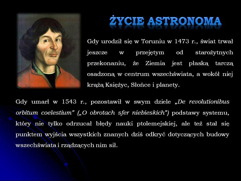 Gdy urodził się w Toruniu w 1473 r., świat trwał jeszcze w przejętym od starożytnych przekonaniu, że Ziemia jest płaską tarczą osadzoną w centrum wszechświata, a wokół niej krążą Księżyc, Słońce i planety.
