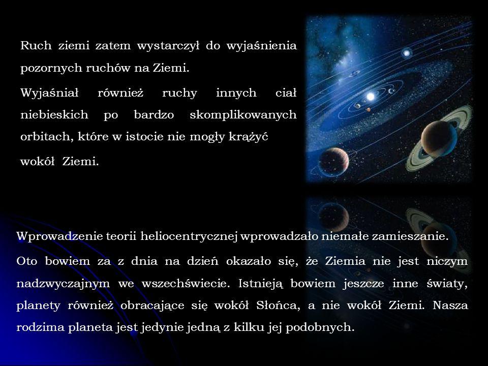 Ruch ziemi zatem wystarczył do wyjaśnienia pozornych ruchów na Ziemi.