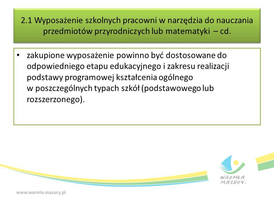 2.1 Wyposażenie szkolnych pracowni w narzędzia do nauczania przedmiotów przyrodniczych lub matematyki – cd.