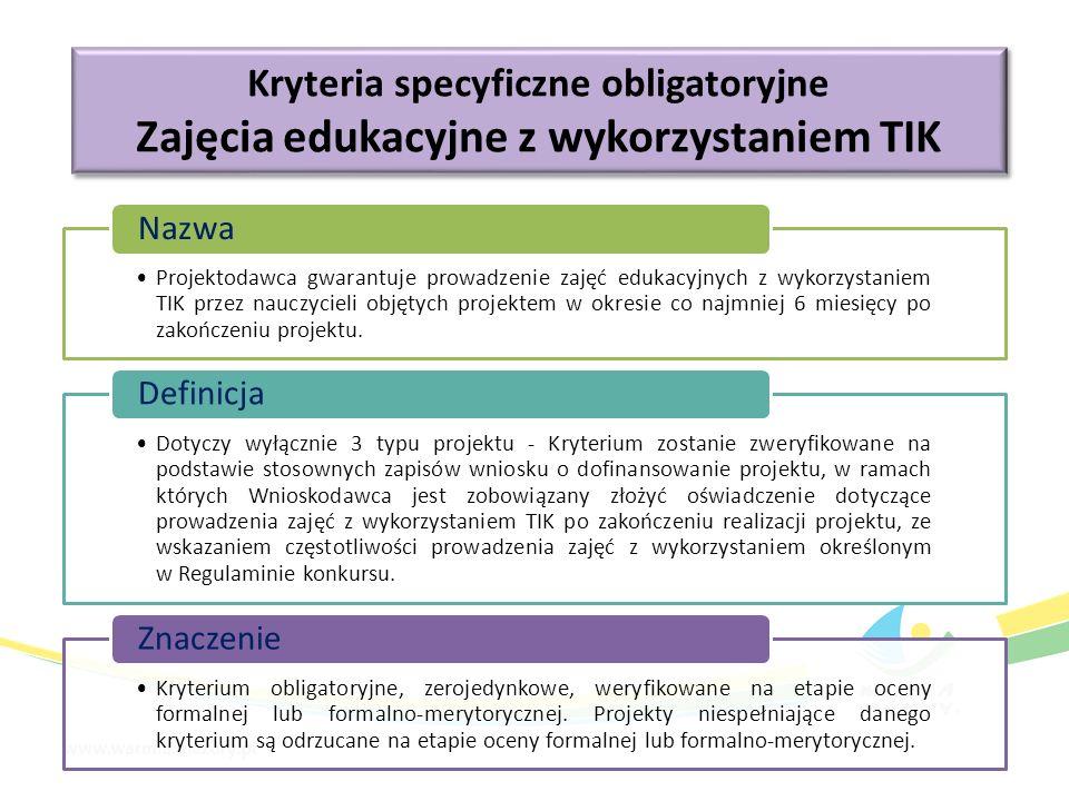 Kryteria specyficzne obligatoryjne Zajęcia edukacyjne z wykorzystaniem TIK Kryteria specyficzne obligatoryjne Zajęcia edukacyjne z wykorzystaniem TIK Projektodawca gwarantuje prowadzenie zajęć edukacyjnych z wykorzystaniem TIK przez nauczycieli objętych projektem w okresie co najmniej 6 miesięcy po zakończeniu projektu.