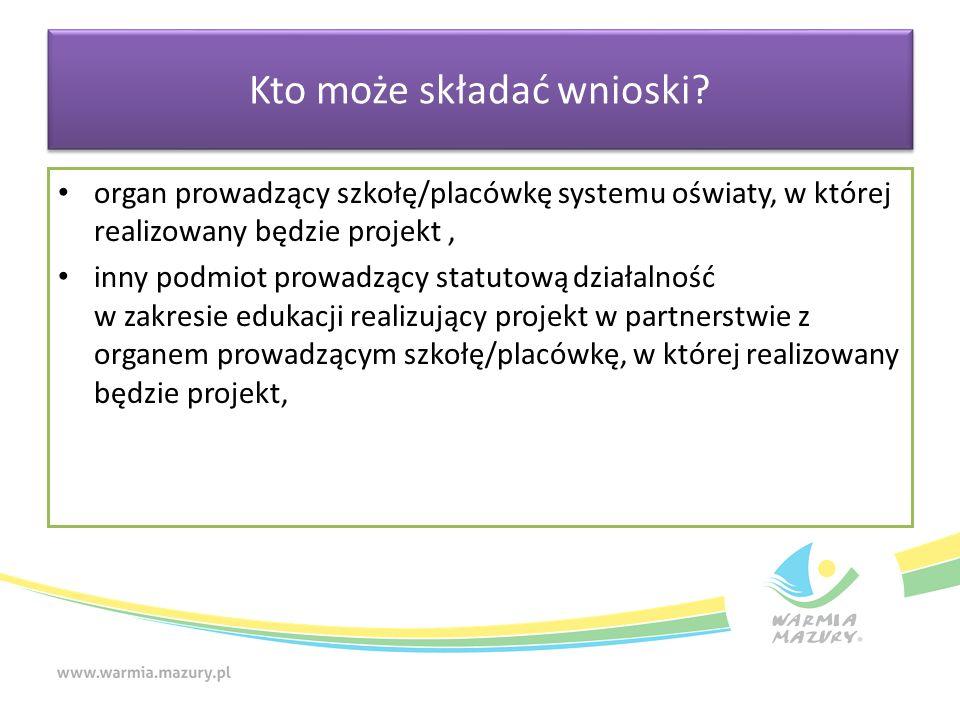 organ prowadzący szkołę/placówkę systemu oświaty, w której realizowany będzie projekt, inny podmiot prowadzący statutową działalność w zakresie edukacji realizujący projekt w partnerstwie z organem prowadzącym szkołę/placówkę, w której realizowany będzie projekt, Kto może składać wnioski