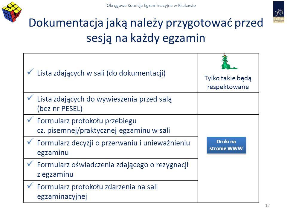Okręgowa Komisja Egzaminacyjna w Krakowie Dokumentacja jaką należy przygotować przed sesją na każdy egzamin Lista zdających w sali (do dokumentacji) Tylko takie będą respektowane Lista zdających do wywieszenia przed salą (bez nr PESEL) Formularz protokołu przebiegu cz.
