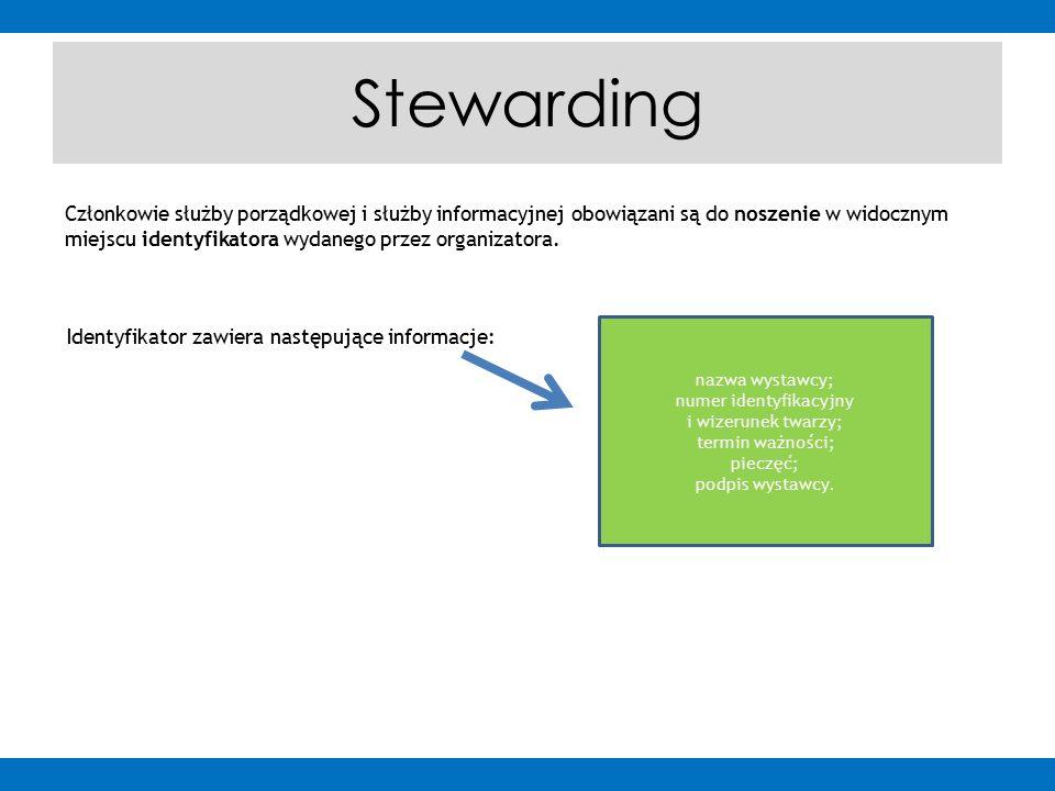 Stewarding Członkowie służby porządkowej i służby informacyjnej obowiązani są do noszenie w widocznym miejscu identyfikatora wydanego przez organizatora.