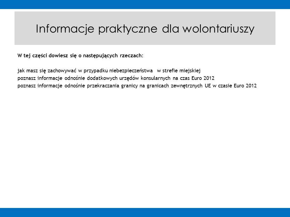 W tej części dowiesz się o następujących rzeczach: jak masz się zachowywać w przypadku niebezpieczeństwa w strefie miejskiej poznasz informacje odnośnie dodatkowych urzędów konsularnych na czas Euro 2012 poznasz informacje odnośnie przekraczania granicy na granicach zewnętrznych UE w czasie Euro 2012