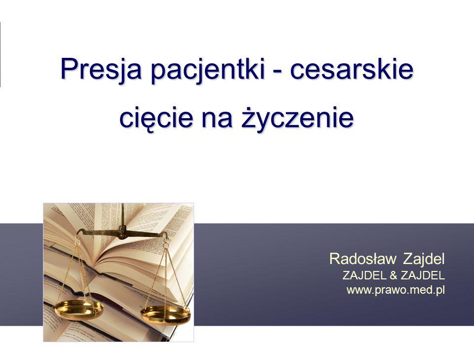www.prawo.med.pl Wszelkie prawa zastrzeżone, Justyna Zajdel 2010 Odpowiedzialność za szkody wyrządzone przy użyciu niesprawnego sprzętu medycznego Odmowa wykonania zabiegu Odpowiedzialność za wykonanie zabiegu zbędnego Pozostawienie ciał obcych w polu operacyjnym Tajemnica lekarska Presja pacjentki - cesarskie cięcie na życzenie Radosław Zajdel ZAJDEL & ZAJDEL www.prawo.med.pl