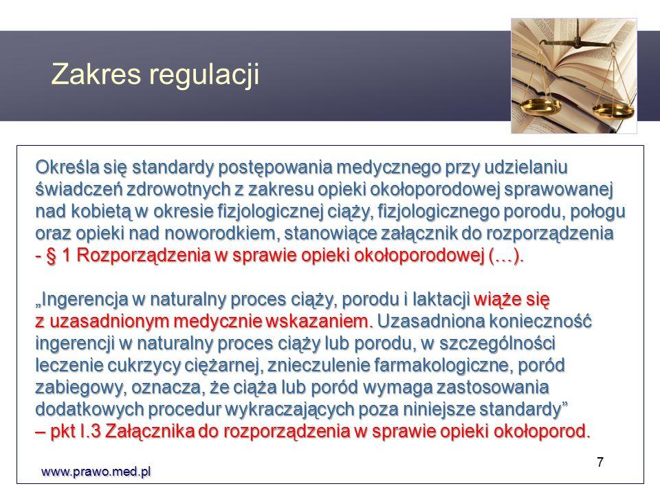 www.prawo.med.pl Określa się standardy postępowania medycznego przy udzielaniu świadczeń zdrowotnych z zakresu opieki okołoporodowej sprawowanej nad kobietą w okresie fizjologicznej ciąży, fizjologicznego porodu, połogu oraz opieki nad noworodkiem, stanowiące załącznik do rozporządzenia - § 1 Rozporządzenia w sprawie opieki okołoporodowej (…).