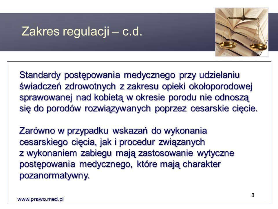 www.prawo.med.pl Standardy postępowania medycznego przy udzielaniu świadczeń zdrowotnych z zakresu opieki okołoporodowej sprawowanej nad kobietą w okresie porodu nie odnoszą się do porodów rozwiązywanych poprzez cesarskie cięcie.