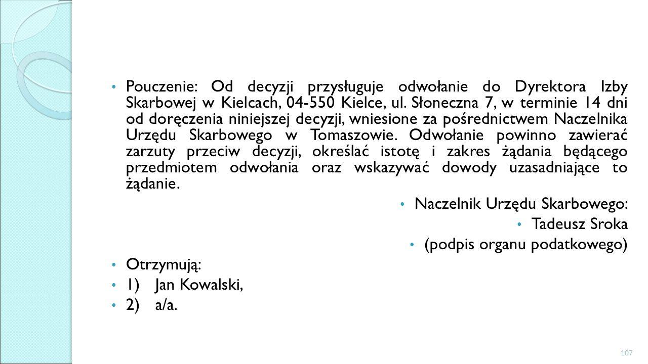 Pouczenie: Od decyzji przysługuje odwołanie do Dyrektora Izby Skarbowej w Kielcach, 04-550 Kielce, ul.