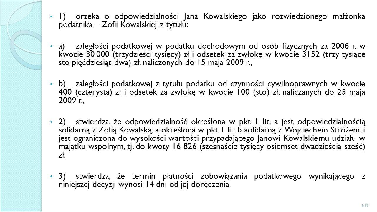 1)orzeka o odpowiedzialności Jana Kowalskiego jako rozwiedzionego małżonka podatnika – Zofii Kowalskiej z tytułu: a)zaległości podatkowej w podatku dochodowym od osób fizycznych za 2006 r.
