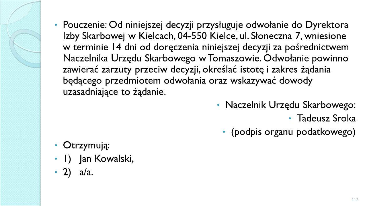 Pouczenie: Od niniejszej decyzji przysługuje odwołanie do Dyrektora Izby Skarbowej w Kielcach, 04-550 Kielce, ul.